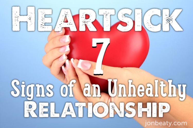 Heartsick: 7 Signs of an Unhealthy Relationship