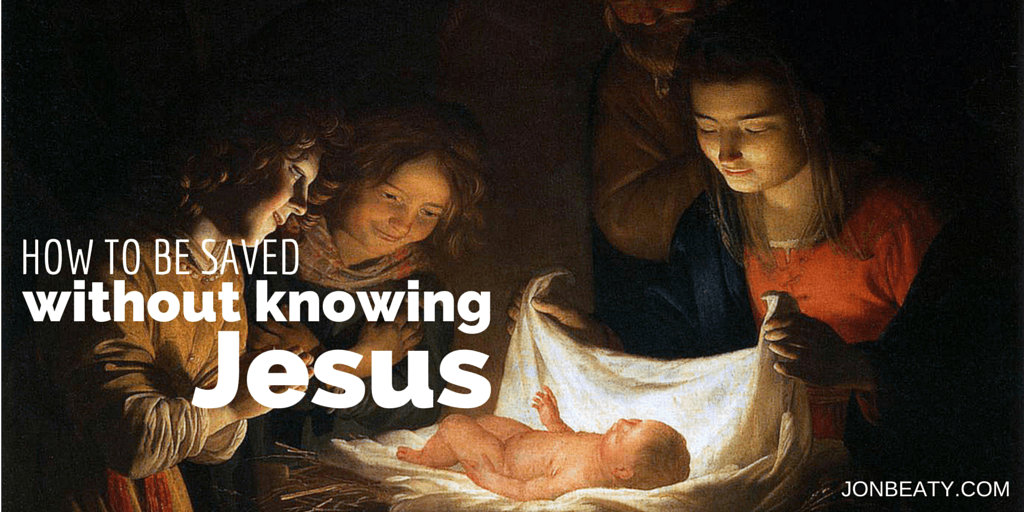 How to be Saved Without Knowing Jesus