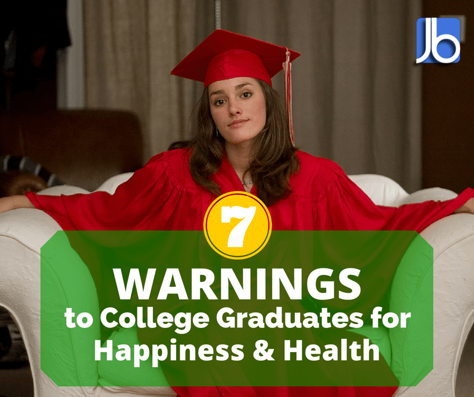 7 Warnings to College Graduates for Happiness and Health