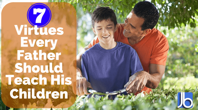 7 Virtues Every Father Should Teach His Children