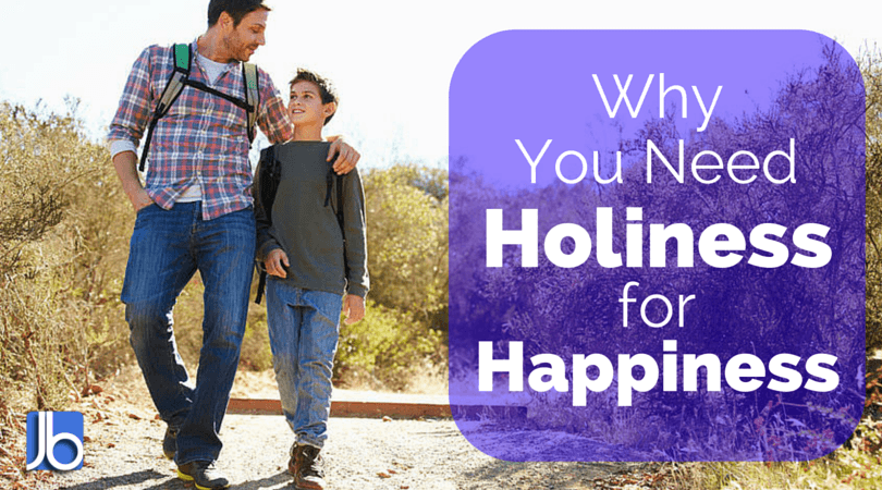 Why You Need Holiness for Happiness