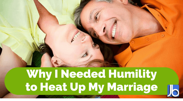 Why I Needed Humility to Heat Up My Marriage