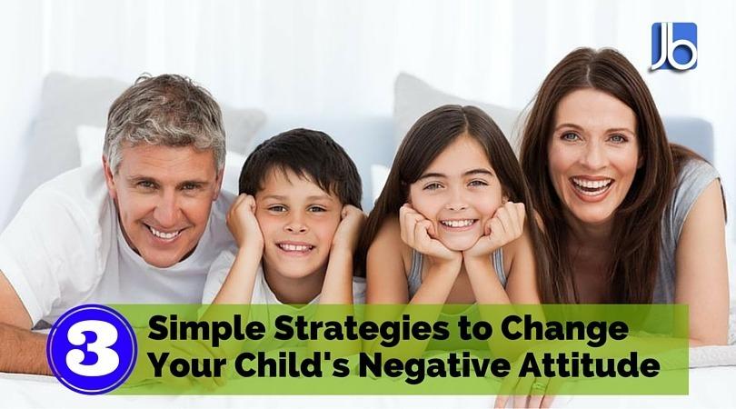 Change Your Child's Negative Attitude