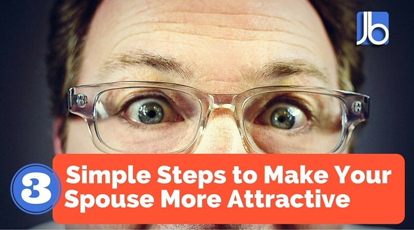 3 Simple Steps to Make Your Spouse More Attractive