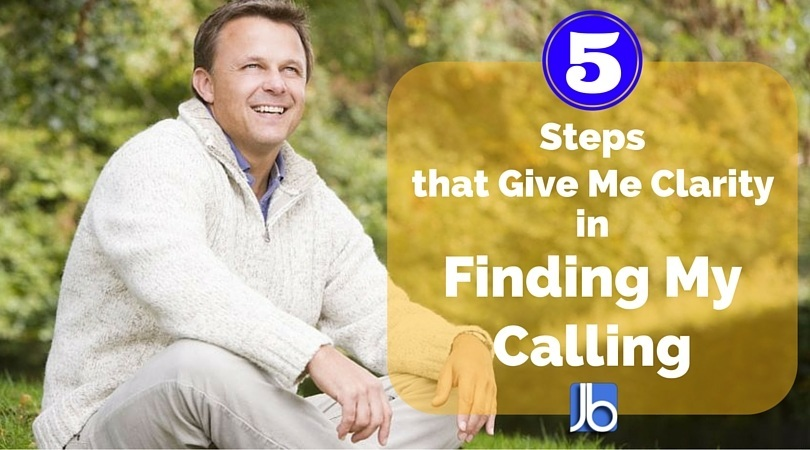 5 Steps that Give Me Clarity in Finding My Calling