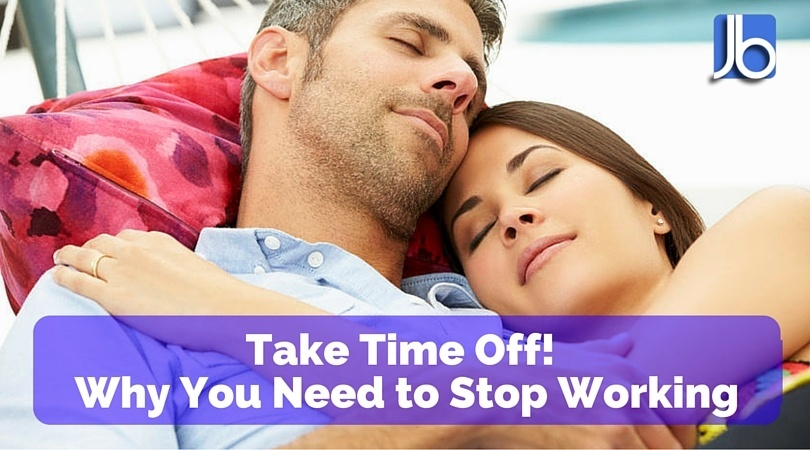 Take Time Off Why You Need to Stop Working