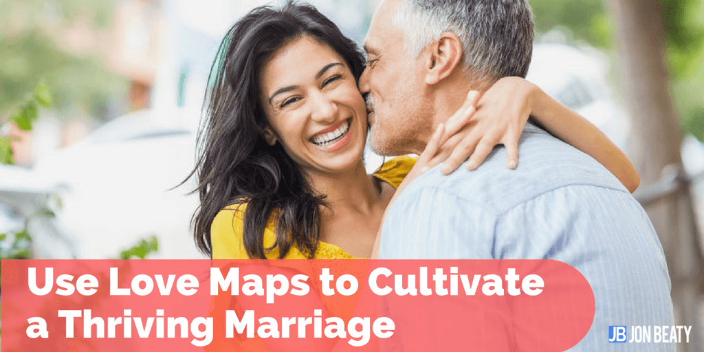 Use Love Maps to Cultivate a Thriving Marriage