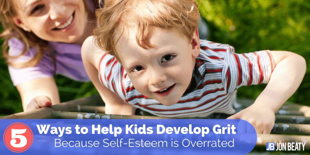 5 Ways to Help Kids Develop Grit Because Self-Esteem is Overrated