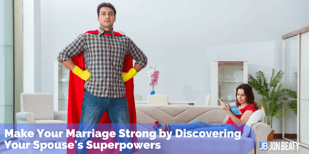 Make Your Marriage Strong by Discovering Your Spouses Superpowers