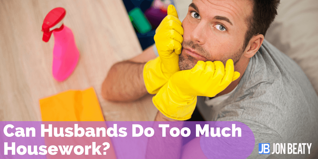Can Husbands Do Too Much Housework?