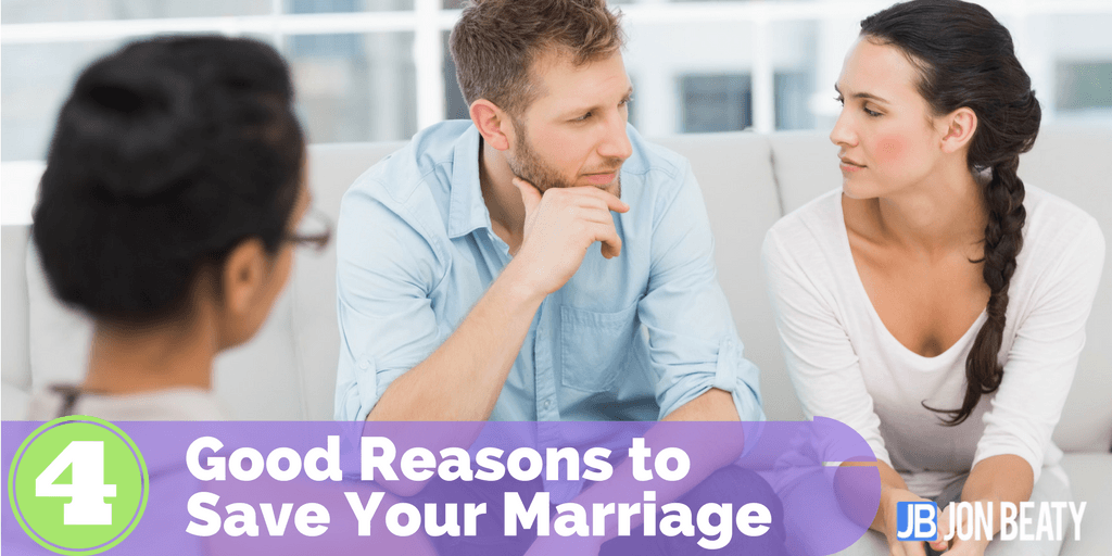 4 Reasons to Save Your Marriage