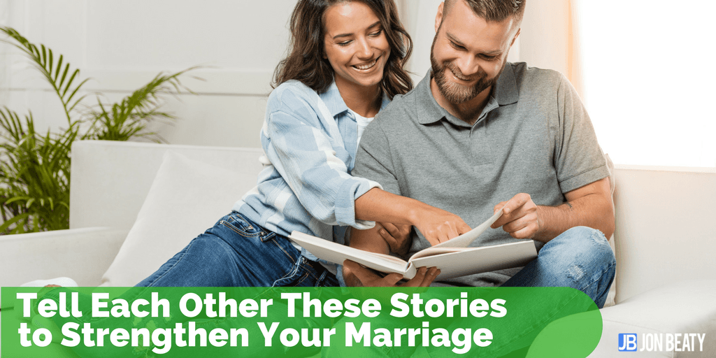 Tell Each Other These Stories to Strengthen Your Marriage
