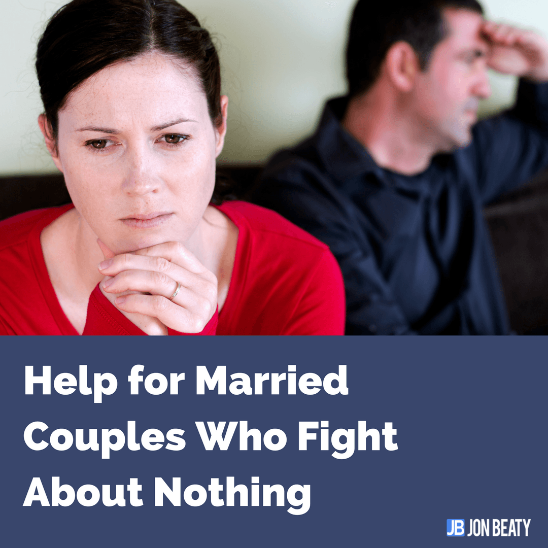 Help for Married Couples Who Fight about Nothing